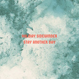 Holiday Sidewinder - Stay Another Day
