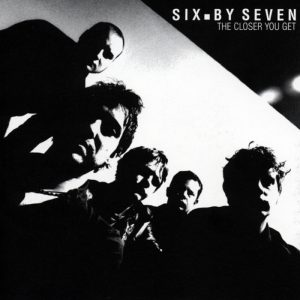 Six By Seven The Closer You Get